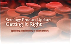 Serology Products Update: Getting It Right